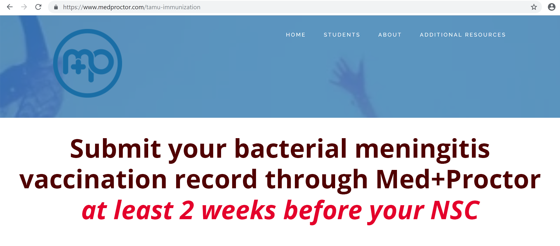 Submit your bacterial meningitis vaccination record through Med+Proctor at least 2 weeks before your NSC