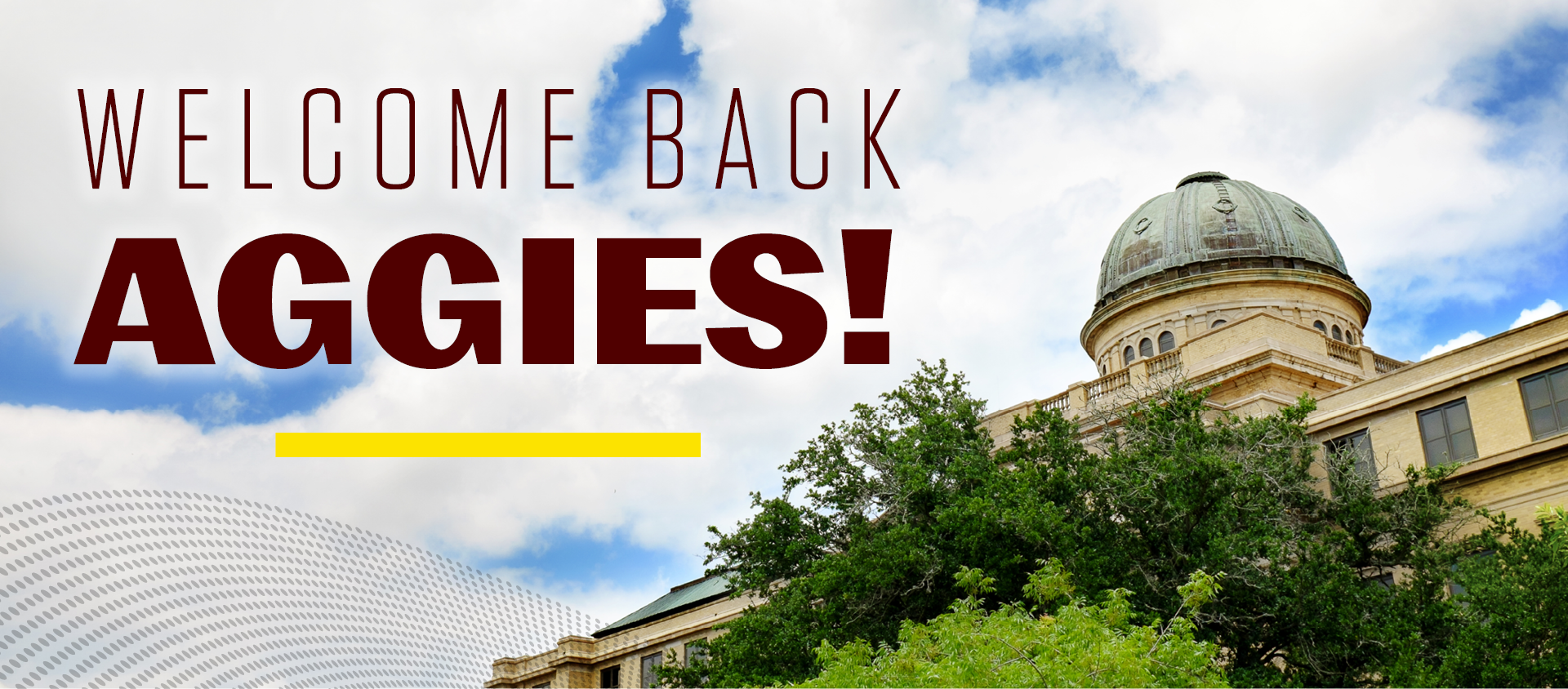 "Photo of Academic Building, blue sky and clouds with text in maroon that reads ""Welcome Back Aggies!"""